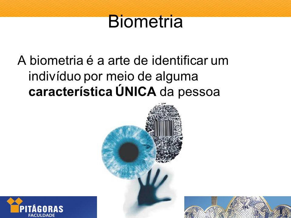 Biometria A biometria é a arte de identificar um indivíduo por meio de alguma característica ÚNICA da pessoa.