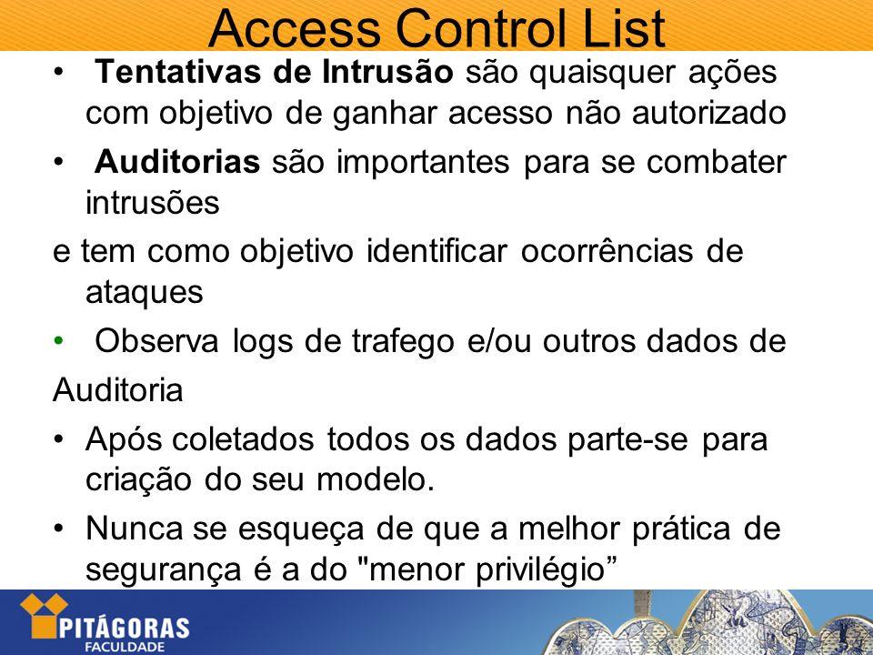 Access Control List Tentativas de Intrusão são quaisquer ações com objetivo de ganhar acesso não autorizado.