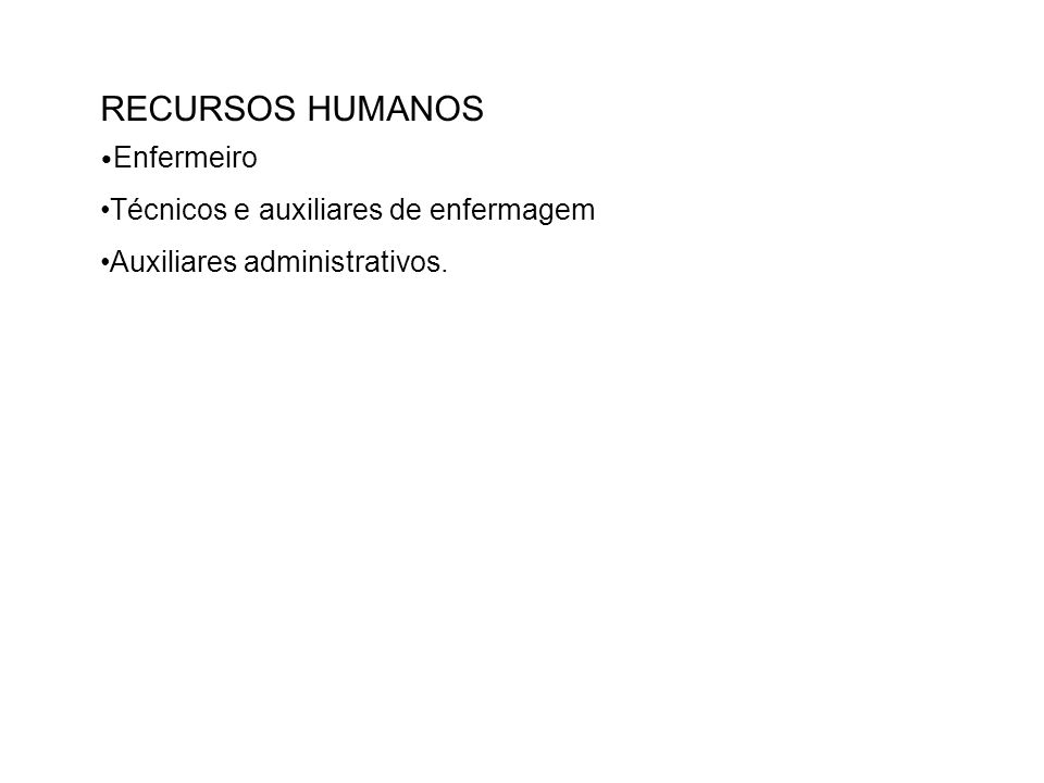 RECURSOS HUMANOS •Técnicos e auxiliares de enfermagem