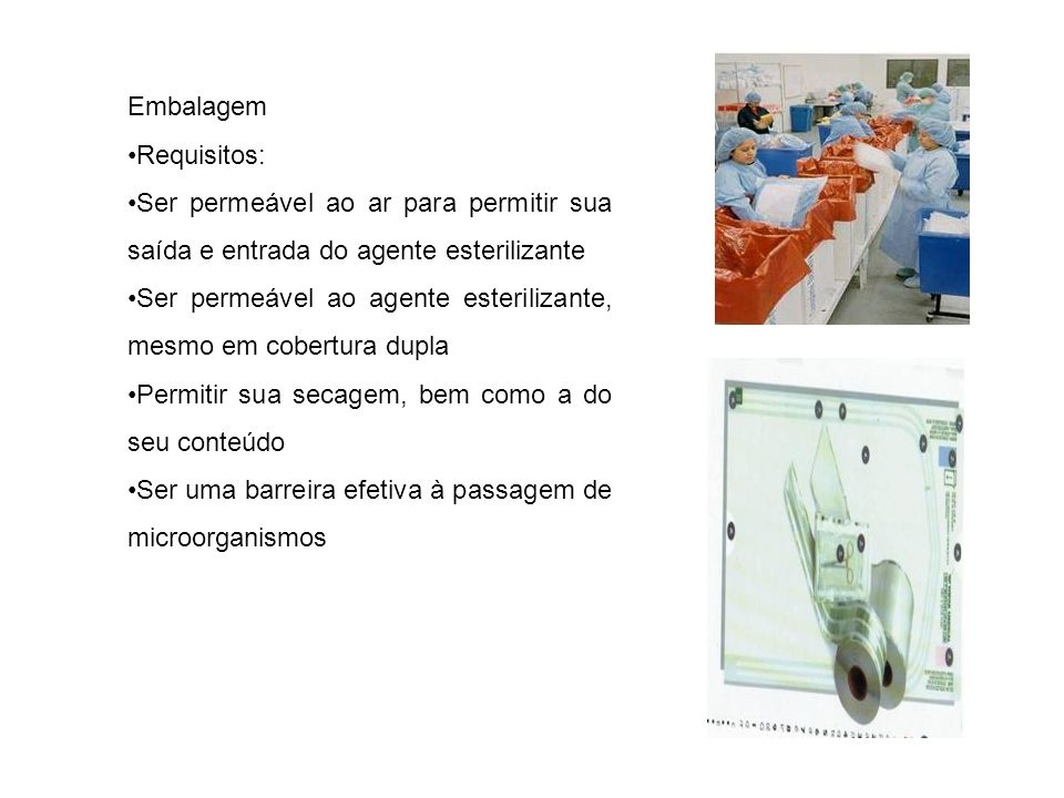 Embalagem •Requisitos: •Ser permeável ao ar para permitir sua saída e entrada do agente esterilizante.
