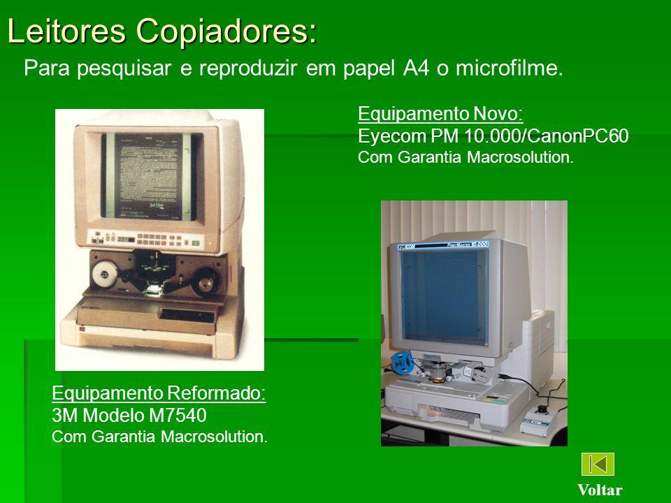 Leitores Copiadores: Para pesquisar e reproduzir em papel A4 o microfilme. Equipamento Novo: Eyecom PM 10.000/CanonPC60.