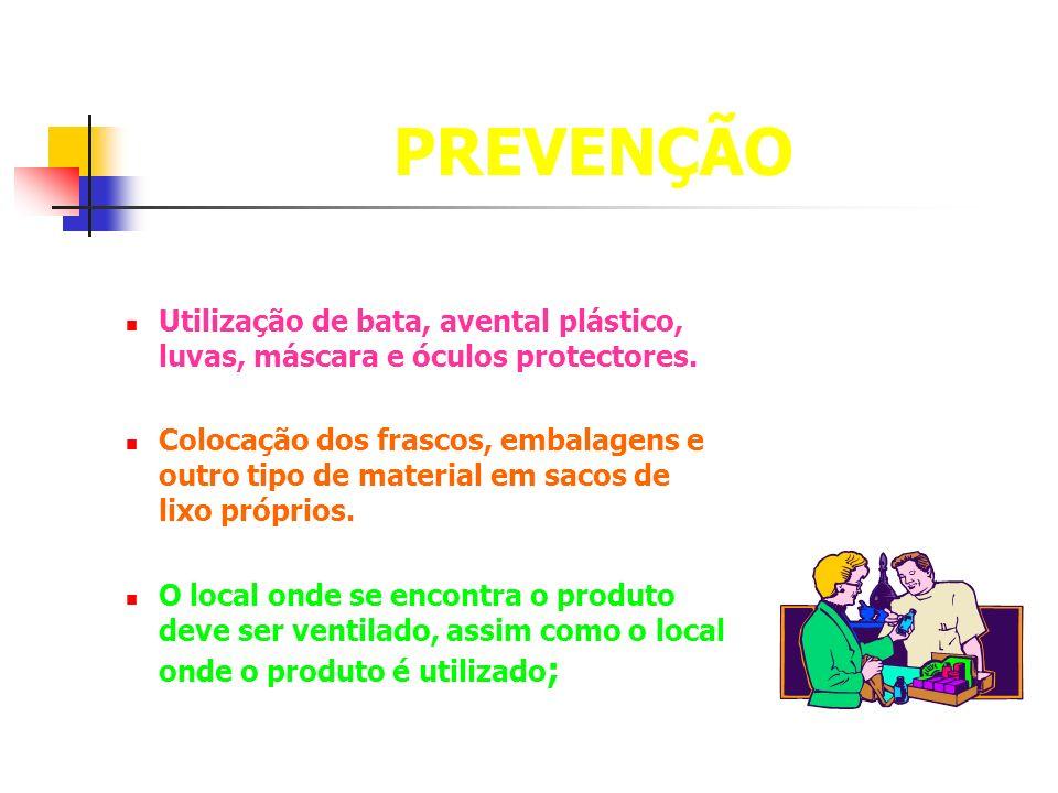 PREVENÇÃO Utilização de bata, avental plástico, luvas, máscara e óculos protectores.