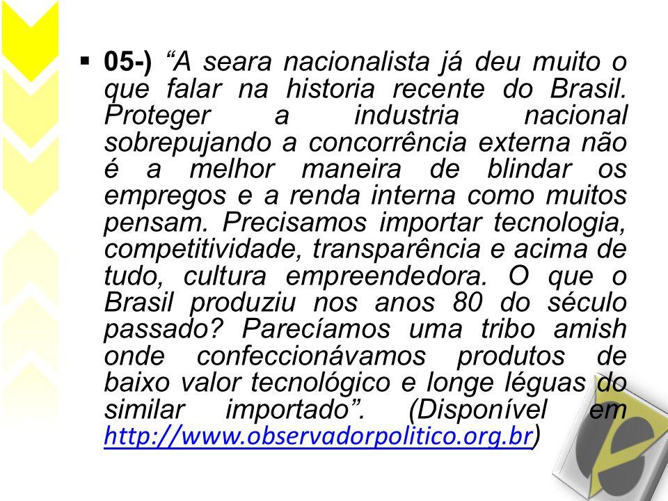 05-) A seara nacionalista já deu muito o que falar na historia recente do Brasil.