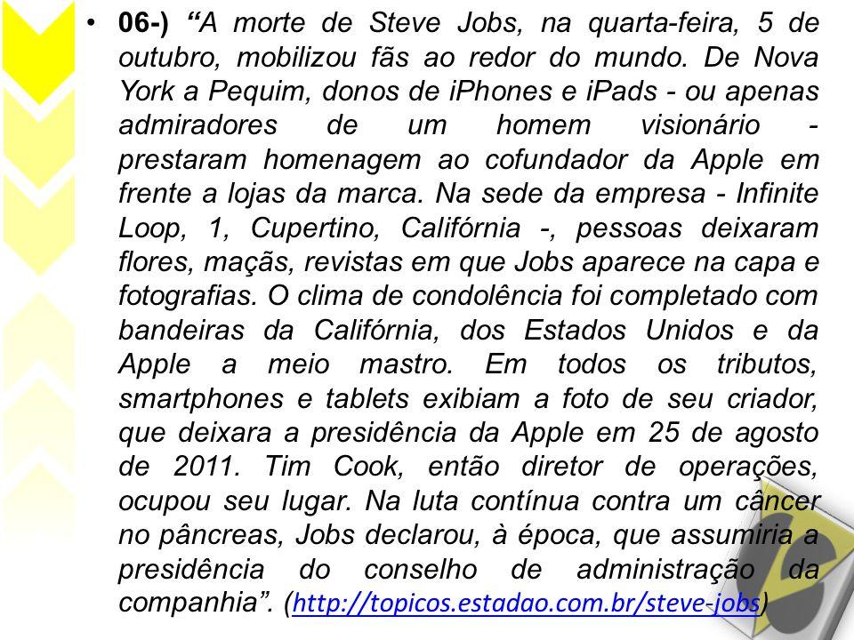 06-) A morte de Steve Jobs, na quarta-feira, 5 de outubro, mobilizou fãs ao redor do mundo.