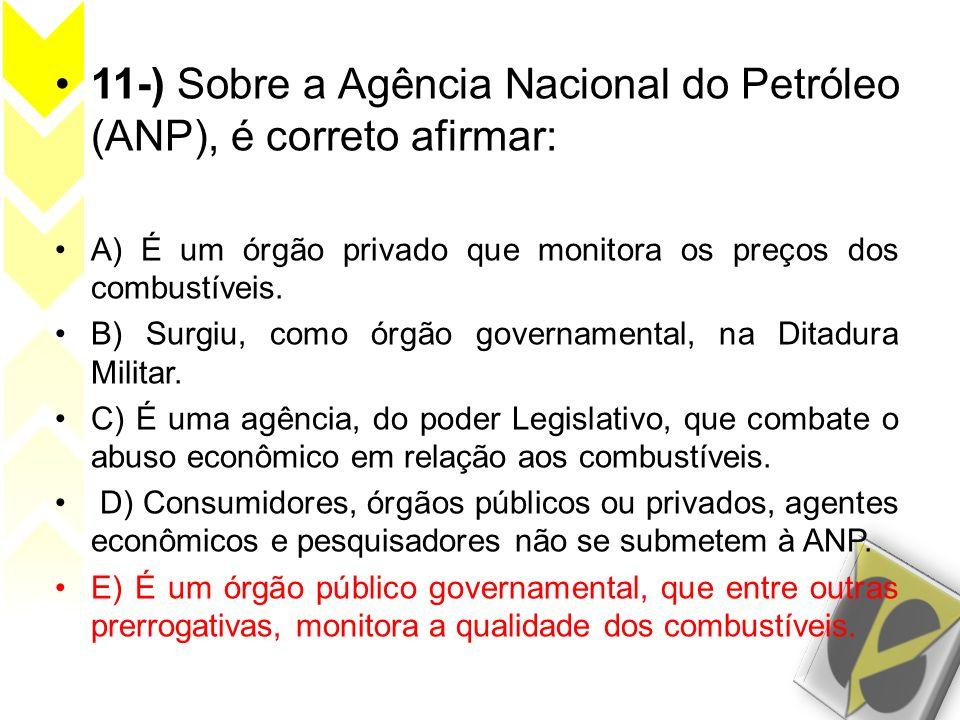 11-) Sobre a Agência Nacional do Petróleo (ANP), é correto afirmar: