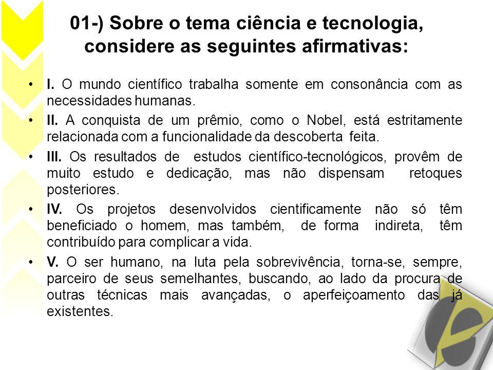 01-) Sobre o tema ciência e tecnologia, considere as seguintes afirmativas: