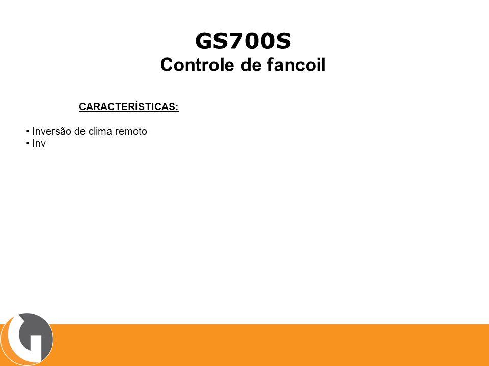 GS700S Controle de fancoil CARACTERÍSTICAS: • Inversão de clima remoto