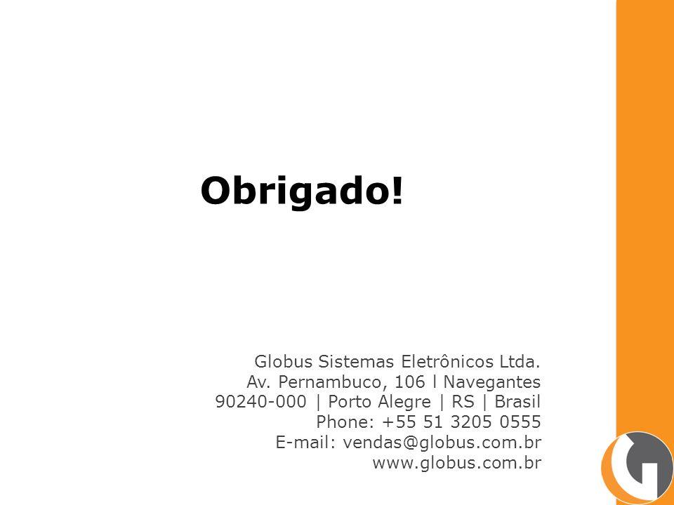 Obrigado! Globus Sistemas Eletrônicos Ltda.