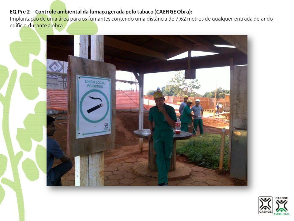 EQ Pre 2 – Controle ambiental da fumaça gerada pelo tabaco (CAENGE Obra):