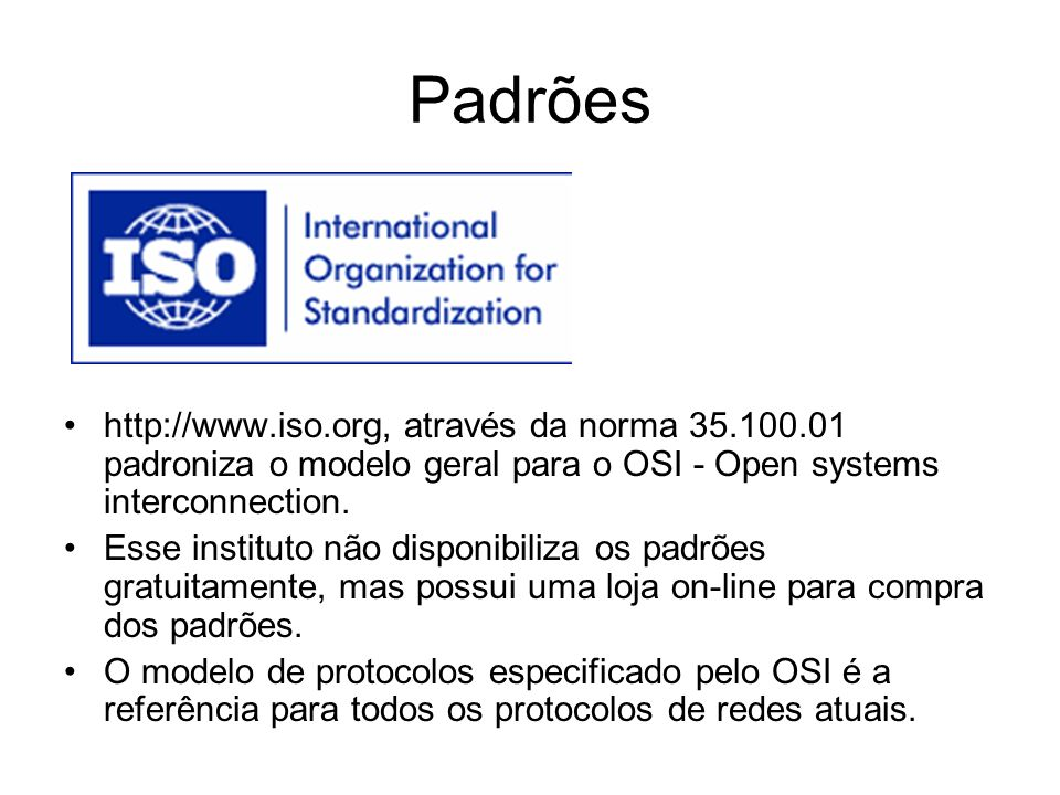 Padrões http://www.iso.org, através da norma 35.100.01 padroniza o modelo geral para o OSI - Open systems interconnection.