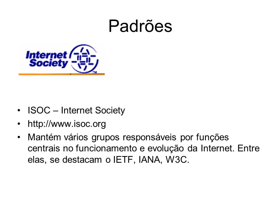 Padrões ISOC – Internet Society http://www.isoc.org