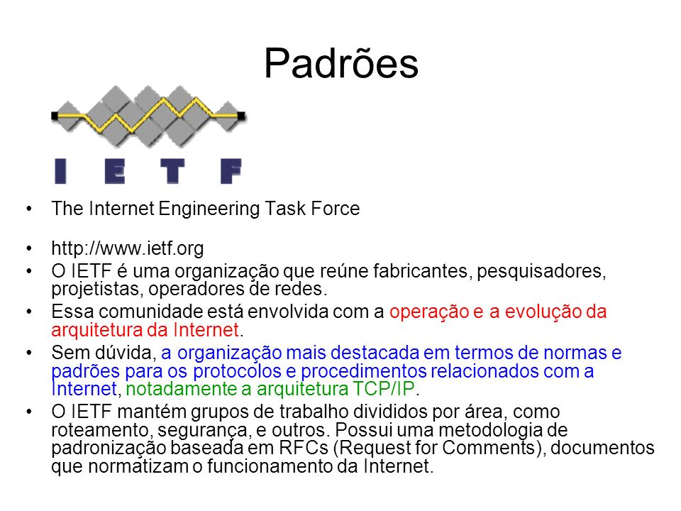 Padrões The Internet Engineering Task Force http://www.ietf.org
