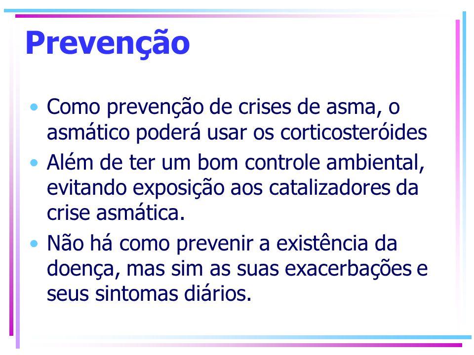 Prevenção Como prevenção de crises de asma, o asmático poderá usar os corticosteróides.