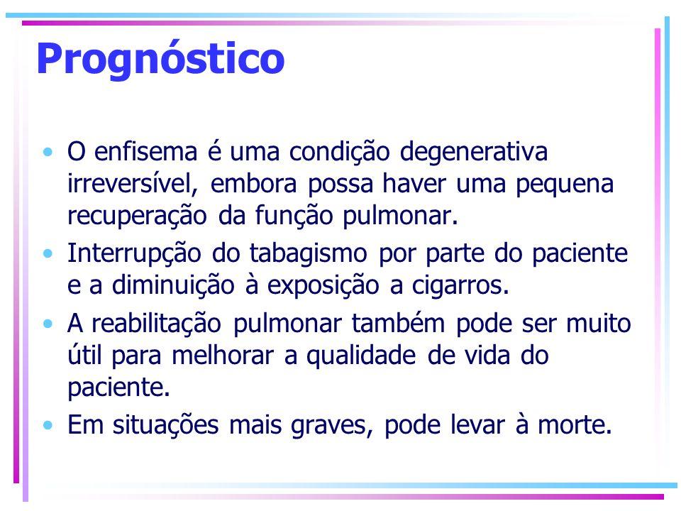 Prognóstico O enfisema é uma condição degenerativa irreversível, embora possa haver uma pequena recuperação da função pulmonar.