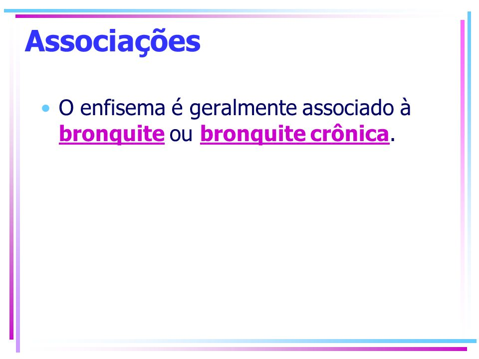 Associações O enfisema é geralmente associado à bronquite ou bronquite crônica.