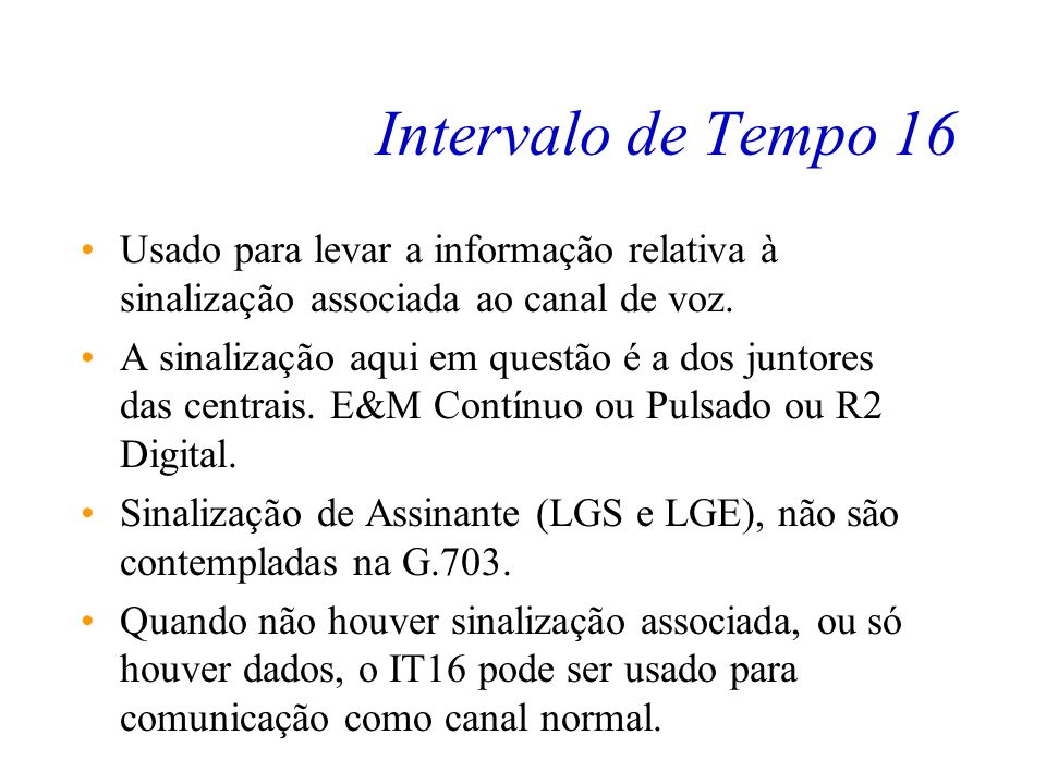 Intervalo de Tempo 16 Usado para levar a informação relativa à sinalização associada ao canal de voz.