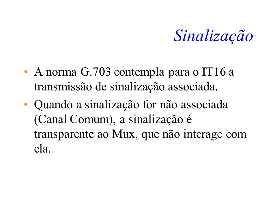 Sinalização A norma G.703 contempla para o IT16 a transmissão de sinalização associada.