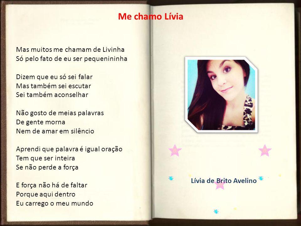 Me chamo Lívia Mas muitos me chamam de Livinha