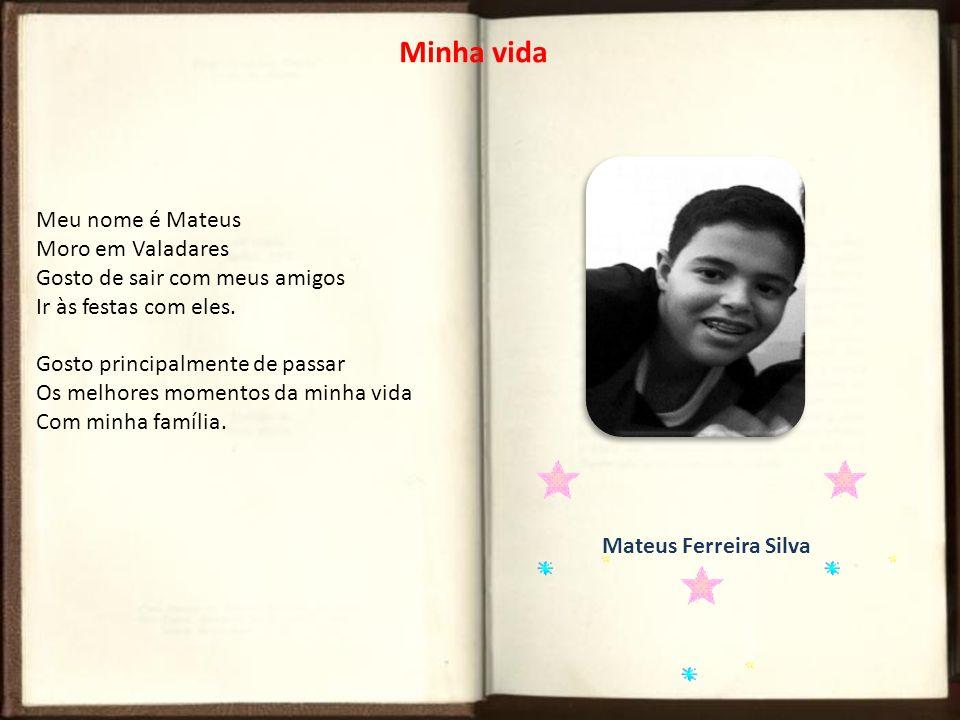 Minha vida Meu nome é Mateus Moro em Valadares