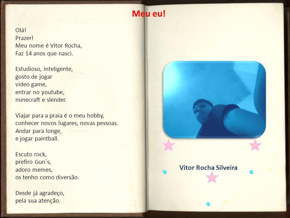 Meu eu! Vitor Rocha Silveira Olá! Prazer! Meu nome é Vitor Rocha,