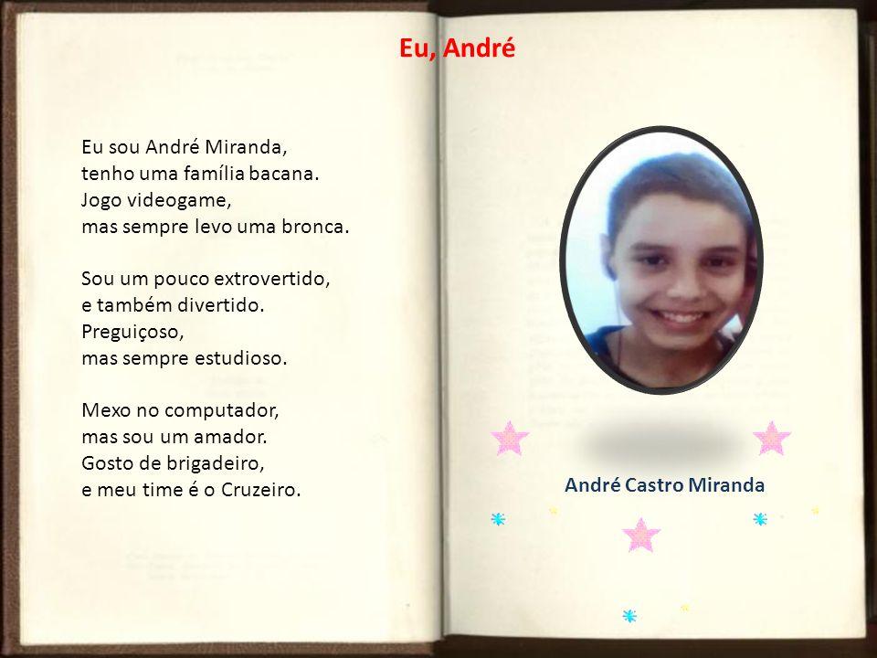 Eu, André Eu sou André Miranda, tenho uma família bacana.