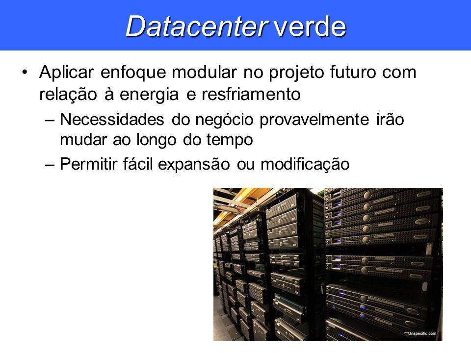 Datacenter verde Aplicar enfoque modular no projeto futuro com relação à energia e resfriamento.