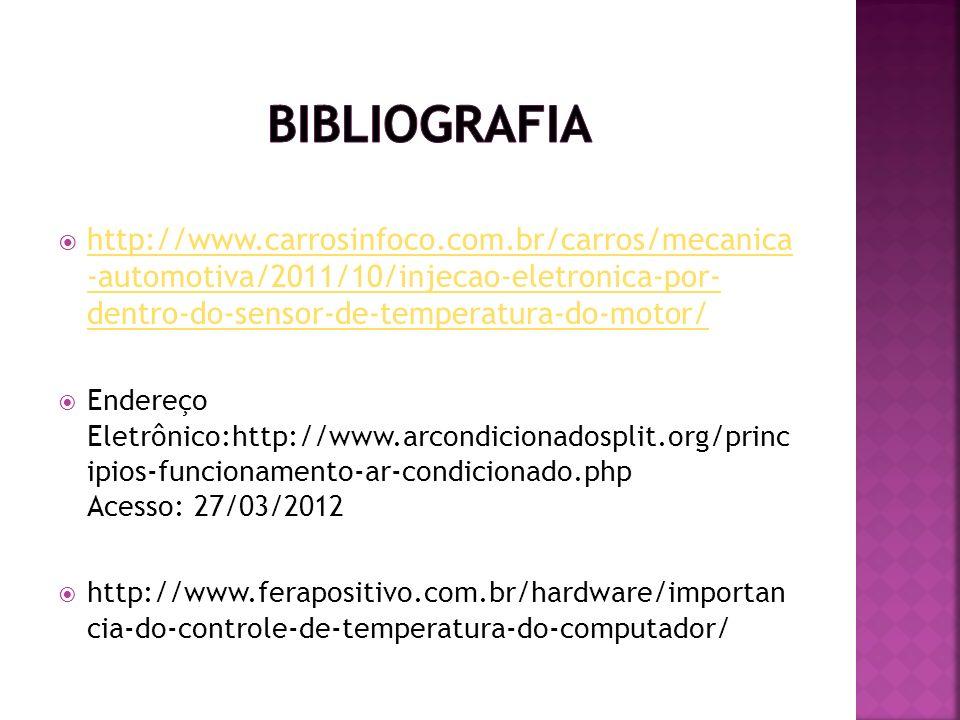Bibliografia http://www.carrosinfoco.com.br/carros/mecanica -automotiva/2011/10/injecao-eletronica-por- dentro-do-sensor-de-temperatura-do-motor/