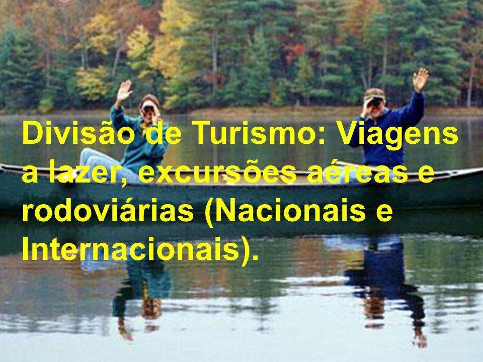 Divisão de Turismo: Viagens a lazer, excursões aéreas e rodoviárias (Nacionais e Internacionais).