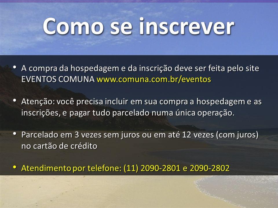 Como se inscrever A compra da hospedagem e da inscrição deve ser feita pelo site EVENTOS COMUNA www.comuna.com.br/eventos.