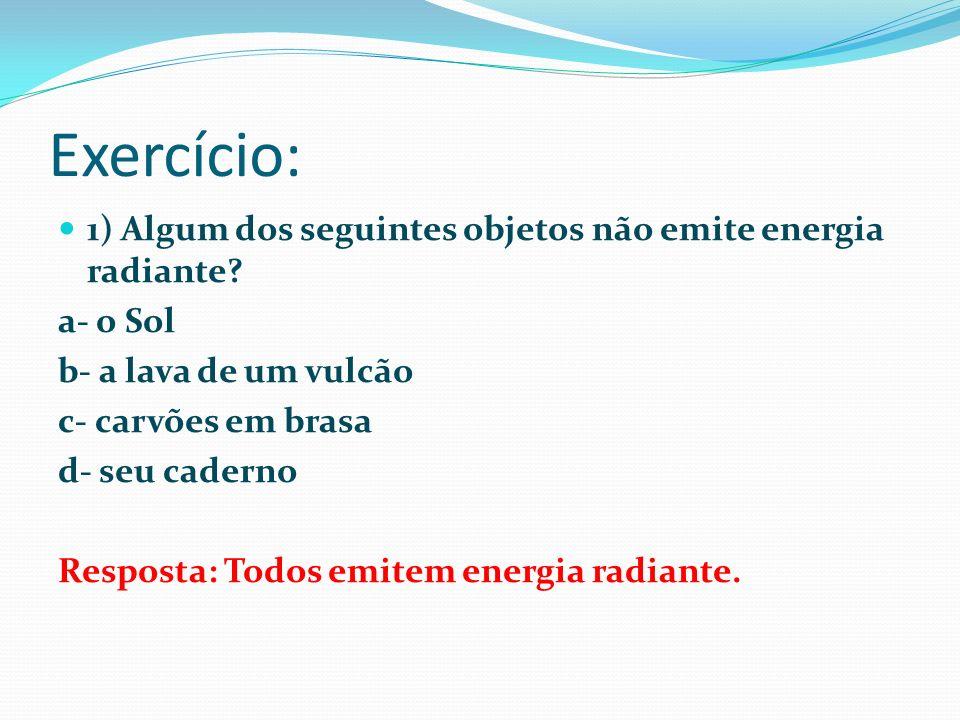 Exercício: 1) Algum dos seguintes objetos não emite energia radiante