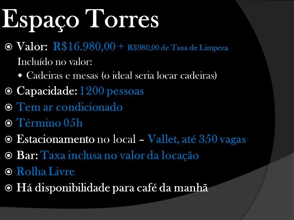 Espaço Torres Valor: R$16.980,00 + R$980,00 de Taxa de Limpeza