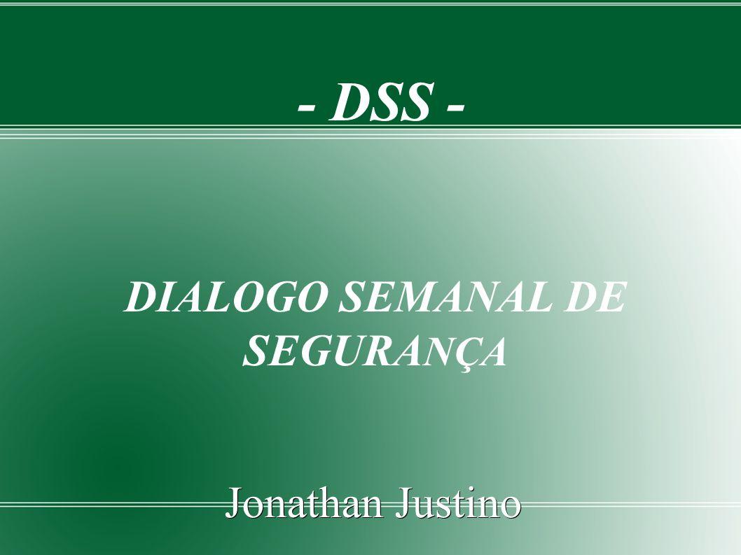 - DSS - DIALOGO SEMANAL DE SEGURANÇA