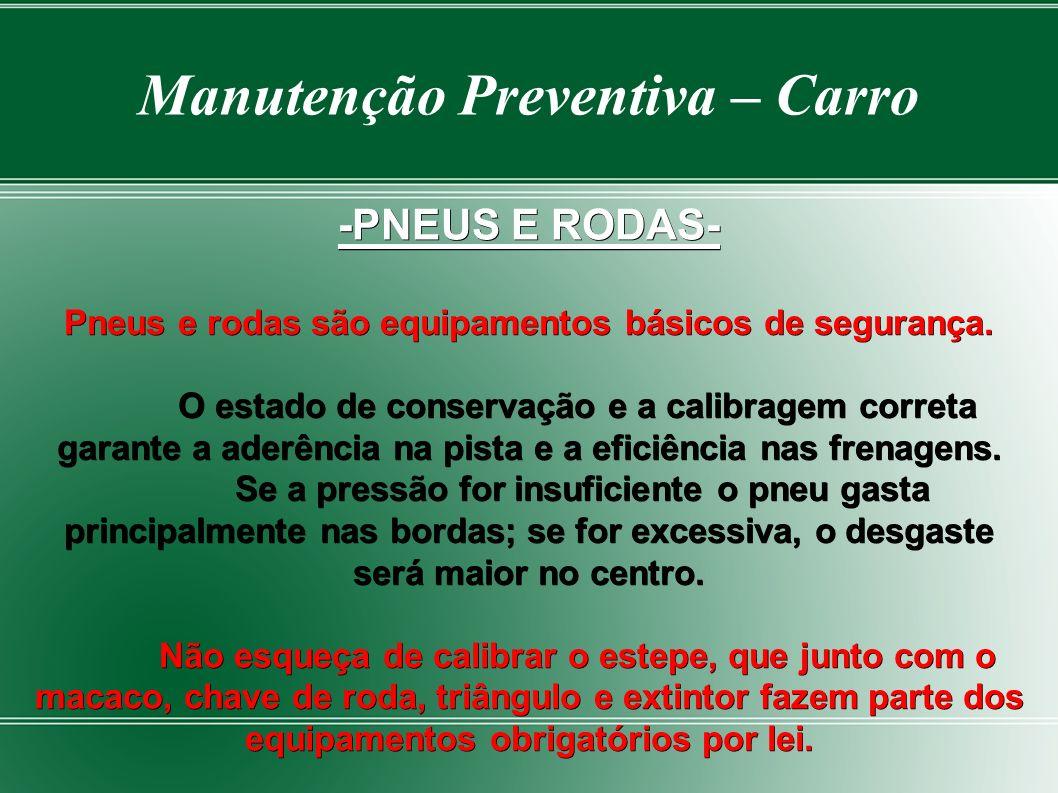 Manutenção Preventiva – Carro -PNEUS E RODAS- Pneus e rodas são equipamentos básicos de segurança.
