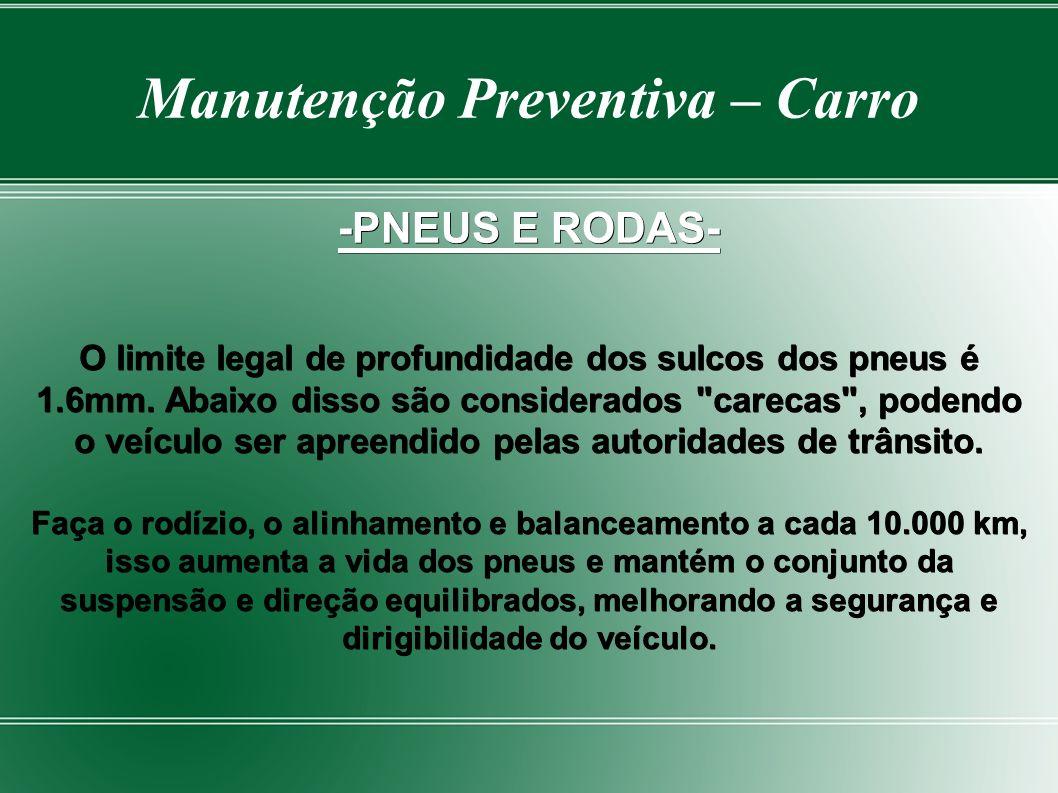 Manutenção Preventiva – Carro -PNEUS E RODAS- O limite legal de profundidade dos sulcos dos pneus é 1.6mm.