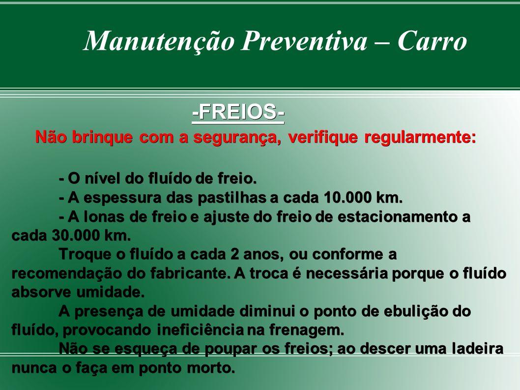 Manutenção Preventiva – Carro -FREIOS- Não brinque com a segurança, verifique regularmente: - O nível do fluído de freio.