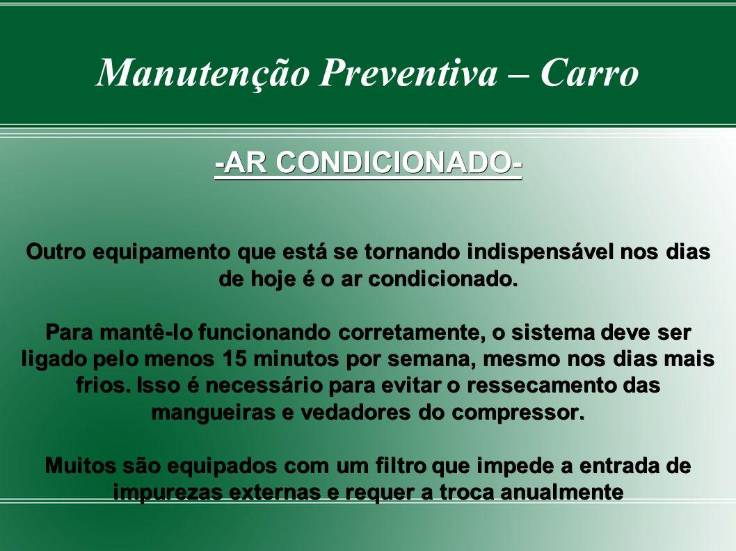 Manutenção Preventiva – Carro -AR CONDICIONADO- Outro equipamento que está se tornando indispensável nos dias de hoje é o ar condicionado.