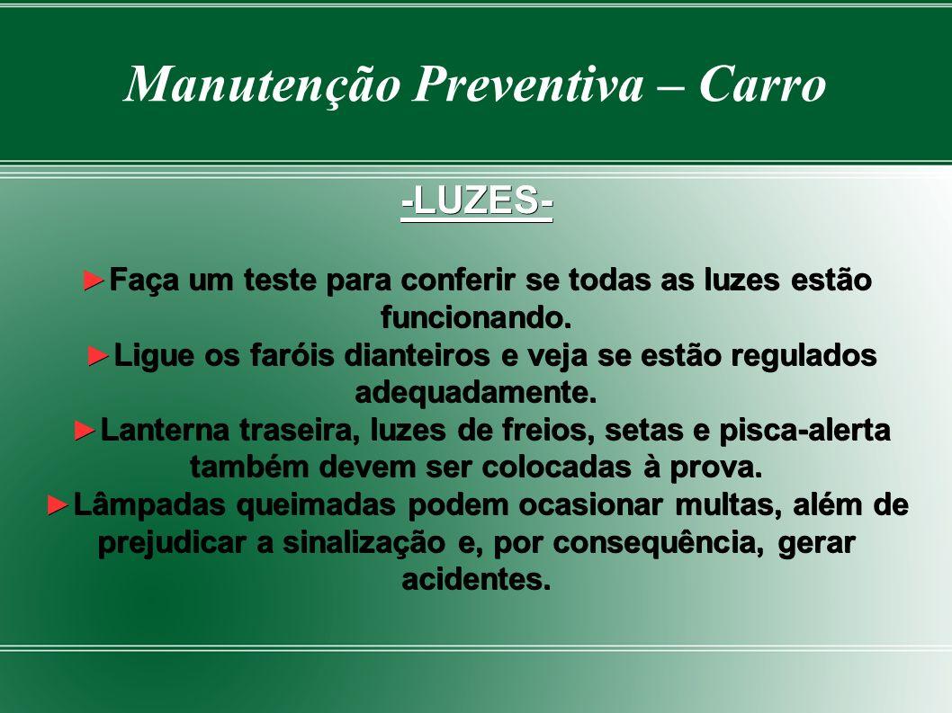 Manutenção Preventiva – Carro -LUZES- ►Faça um teste para conferir se todas as luzes estão funcionando.