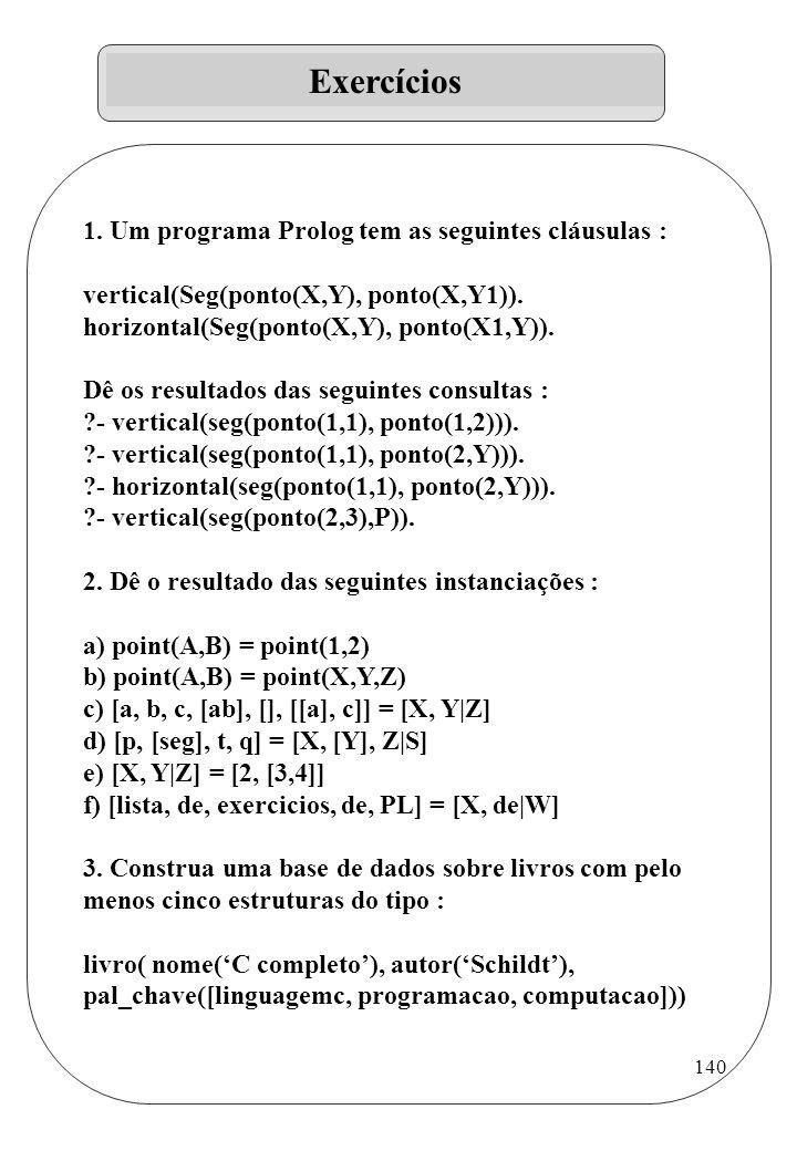 Exercícios 1. Um programa Prolog tem as seguintes cláusulas :