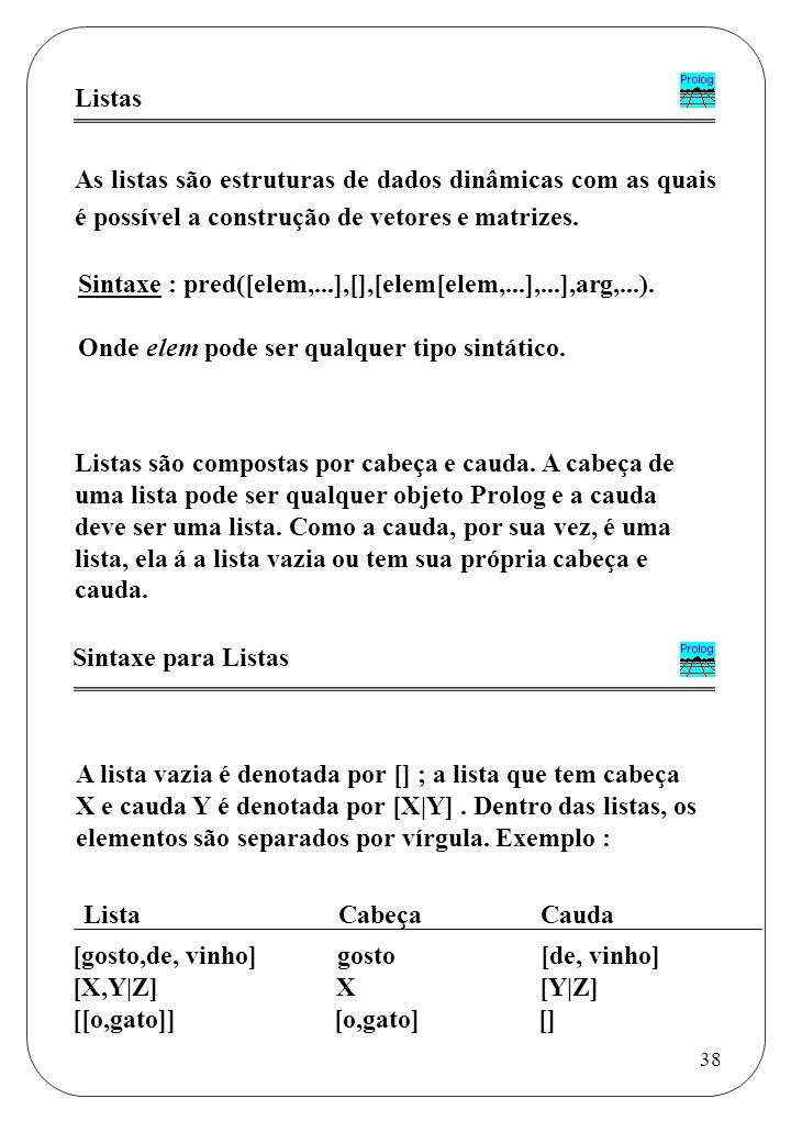 Listas As listas são estruturas de dados dinâmicas com as quais é possível a construção de vetores e matrizes.