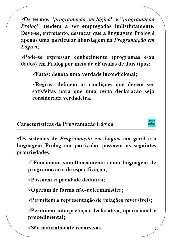 Os termos programação em lógica e programação Prolog tendem a ser empregados indistintamente. Deve-se, entretanto, destacar que a linguagem Prolog é apenas uma particular abordagem da Programação em Lógica;
