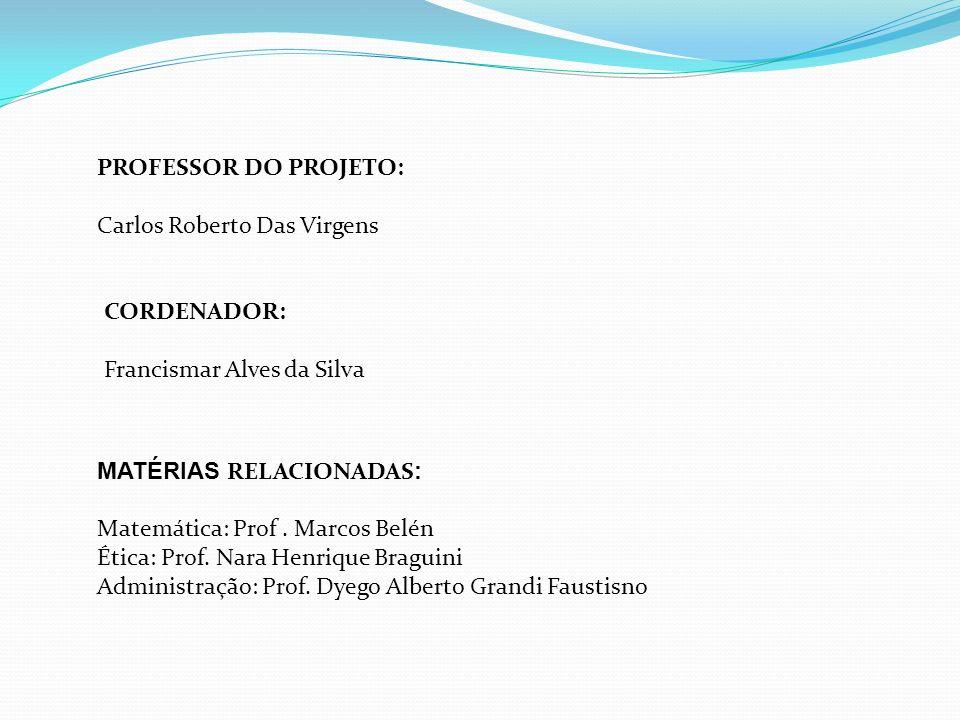 PROFESSOR DO PROJETO: Carlos Roberto Das Virgens. CORDENADOR: Francismar Alves da Silva. MATÉRIAS RELACIONADAS: