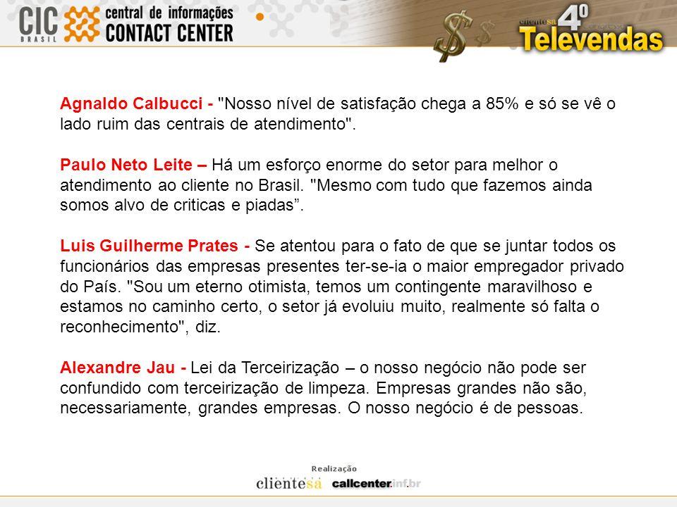 Agnaldo Calbucci - Nosso nível de satisfação chega a 85% e só se vê o lado ruim das centrais de atendimento .