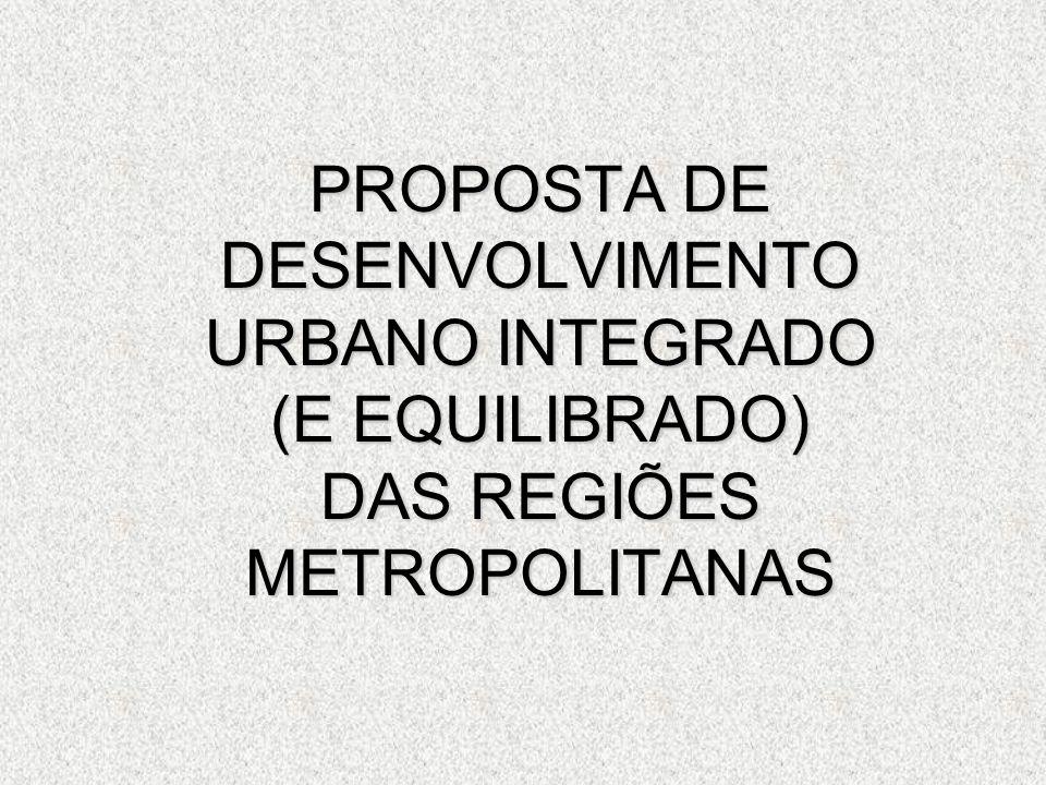PROPOSTA DE DESENVOLVIMENTO URBANO INTEGRADO (E EQUILIBRADO) DAS REGIÕES METROPOLITANAS