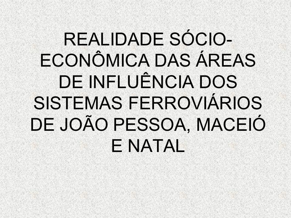 REALIDADE SÓCIO-ECONÔMICA DAS ÁREAS DE INFLUÊNCIA DOS SISTEMAS FERROVIÁRIOS DE JOÃO PESSOA, MACEIÓ E NATAL