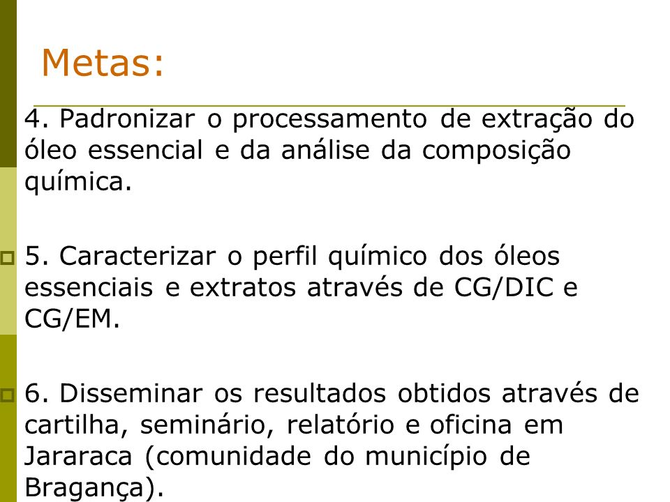 Metas: 4. Padronizar o processamento de extração do óleo essencial e da análise da composição química.