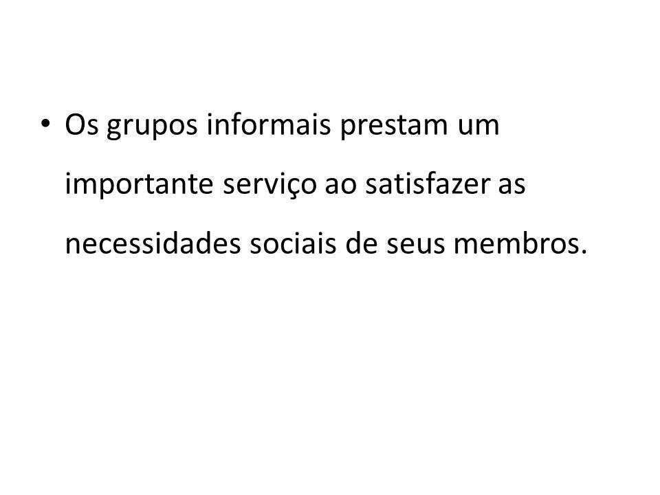 Os grupos informais prestam um importante serviço ao satisfazer as necessidades sociais de seus membros.