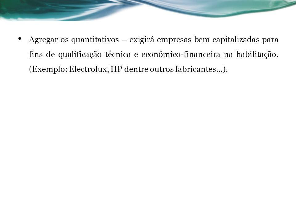Agregar os quantitativos – exigirá empresas bem capitalizadas para fins de qualificação técnica e econômico-financeira na habilitação.