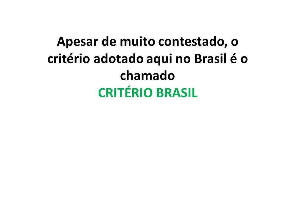 Apesar de muito contestado, o critério adotado aqui no Brasil é o chamado