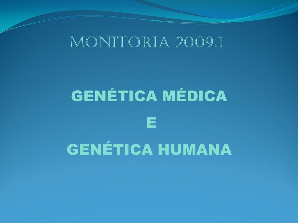 Monitoria 2009.1 GENÉTICA MÉDICA E GENÉTICA HUMANA