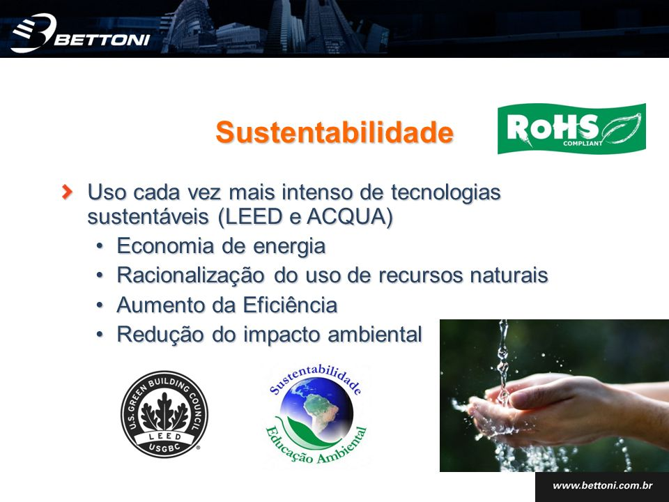 Sustentabilidade Uso cada vez mais intenso de tecnologias sustentáveis (LEED e ACQUA) Economia de energia.